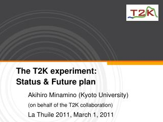 The T2K experiment: Status & Future plan