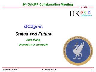 9 th  GridPP Collaboration Meeting