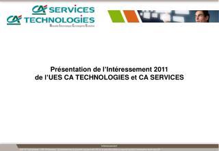 Présentation de l'Intéressement 2011  de l'UES CA TECHNOLOGIES et CA SERVICES