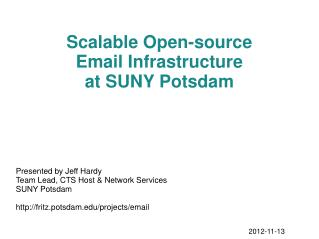 Scalable Open-source Email Infrastructure at SUNY Potsdam Presented by Jeff Hardy