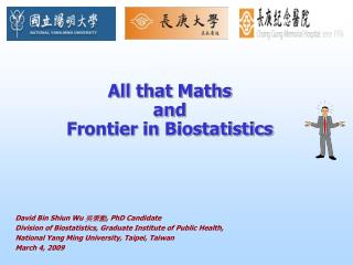 All that Maths  and  Frontier in Biostatistics