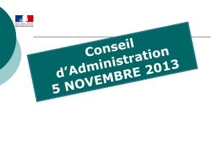Conseil d'Administration 5 NOVEMBRE 2013