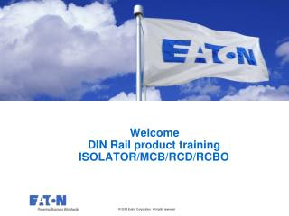 Welcome  DIN Rail product training ISOLATOR/MCB/RCD/RCBO