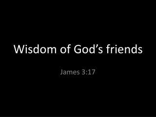 Wisdom  of God's friends