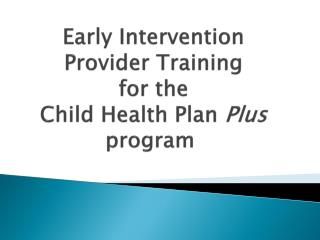 Early Intervention Provider Training for the Child Health Plan  Plus  program