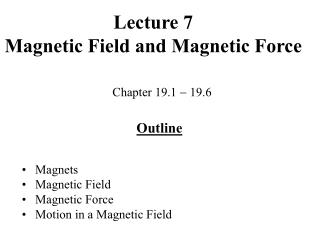 Lecture 7 Magnetic Field and Magnetic Force