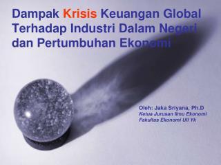 Dampak  Krisis  Keuangan Global Terhadap Industri Dalam Negeri dan Pertumbuhan Ekonomi