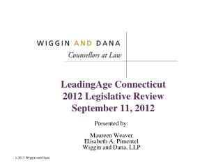 LeadingAge Connecticut 2012 Legislative Review September 11, 2012