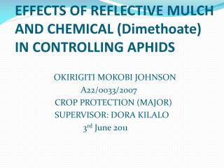 EFFECTS OF REFLECTIVE MULCH AND CHEMICAL ( Dimethoate ) IN CONTROLLING APHIDS