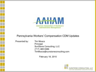 Pennsylvania Workers' Compensation CDM Updates Presented by: 	Tim Mosco 		Principal