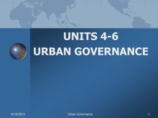 UNITS 4-6 URBAN GOVERNANCE