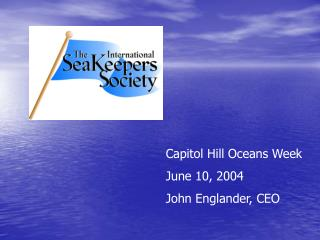 Capitol Hill Oceans Week June 10, 2004 John Englander, CEO
