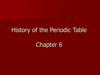 History of the Periodic Table Chapter 6