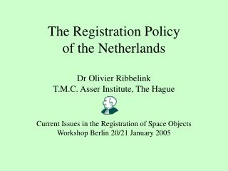 The Registration Policy  of the Netherlands Dr Olivier Ribbelink T.M.C. Asser Institute, The Hague