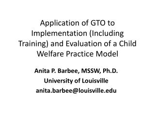 Anita P. Barbee, MSSW, Ph.D. University of Louisville  anita.barbee@louisville