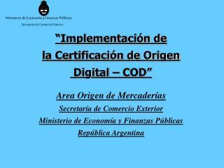 """""""Implementación de la Certificación de Origen  Digital – COD"""" Area Origen de Mercaderías"""