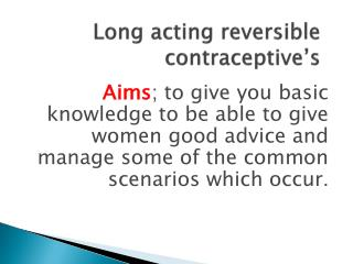 Long acting reversible contraceptive's