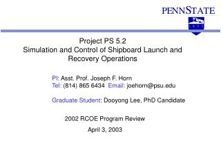 PI : Asst. Prof. Joseph F. Horn Tel:  (814) 865 6434   Email:  joehorn@psu
