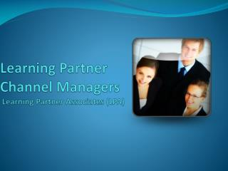 Learning Partner Channel Managers  Learning Partner Associates (LPA)