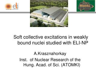 Soft collective excitations in weakly bound nuclei studied with ELI-NP