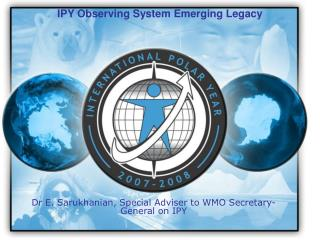 Dr E. Sarukhanian, Special Adviser to WMO Secretary-General on IPY