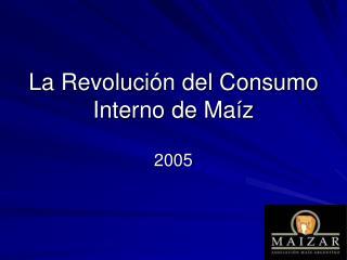 La Revolución del Consumo Interno de Maíz