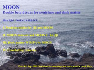 MOON Double beta decays for neutrinos and dark matter  Hiro Ejiri   Osaka /JASRI /ICU