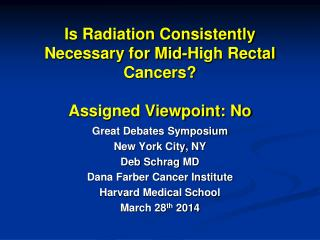 Is Radiation Consistently Necessary for Mid-High Rectal Cancers? Assigned Viewpoint: No