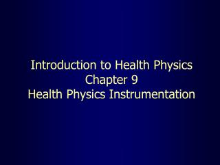 Introduction to Health Physics Chapter 9 Health Physics Instrumentation