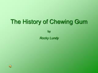 The History of Chewing Gum by Rocky Lundy
