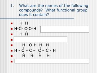 What are the names of the following compounds?  What functional group does it contain?