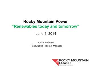 "Rocky Mountain Power  ""Renewables today and tomorrow"""