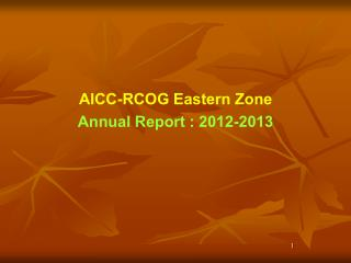 AICC-RCOG Eastern Zone Annual Report : 2012-2013