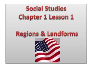 Social Studies Chapter 1 Lesson 1      Regions & Landforms