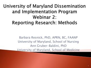 Barbara Resnick, PhD, APRN, BC, FAANP University of Maryland, School of Nursing