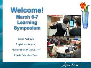 Karen Andrews Ralph Luedtke (K-4) Karen Pedersen-Bayus (FP) Alberta Education Team