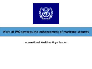 Work of IMO towards the enhancement of maritime security
