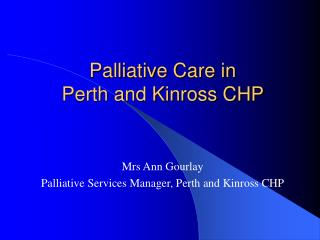 Palliative Care in   Perth and Kinross CHP