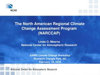 The North American Regional Climate Change Assessment Program  (NARCCAP)    Linda O. Mearns