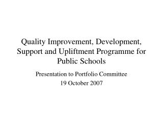 Quality Improvement, Development, Support and Upliftment Programme for Public Schools