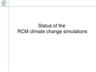 Status of the   RCM climate change simulations