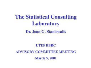 The Statistical Consulting Laboratory Dr. Joan G. Staniswalis UTEP BBRC