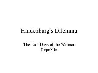 Hindenburg s Dilemma