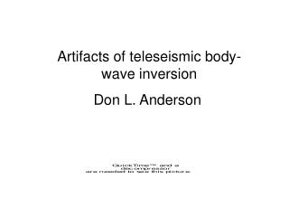 Artifacts of teleseismic body-wave inversion           Don L. Anderson