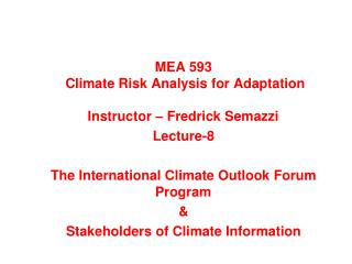 MEA 593  Climate Risk Analysis for Adaptation  Instructor – Fredrick Semazzi Lecture-8