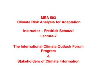 MEA 593  Climate Risk Analysis for Adaptation  Instructor – Fredrick Semazzi Lecture-7