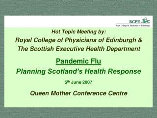 Preparing for Pandemic Flu  in Scotland  RCPE/Scottish Executive Meeting  5 June