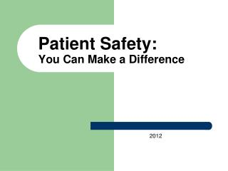 Patient Safety:  You Can Make a Difference