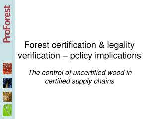 Forest certification & legality verification – policy implications