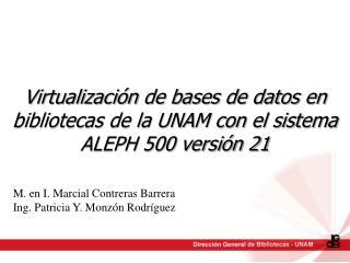 Virtualización  de bases de datos en bibliotecas de la UNAM con el sistema ALEPH 500 versión 21